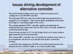 issues driving development of alternative controller