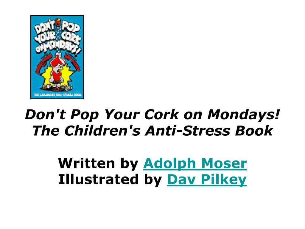 Don't Pop Your Cork on Mondays! The Children's Anti-Stress Book