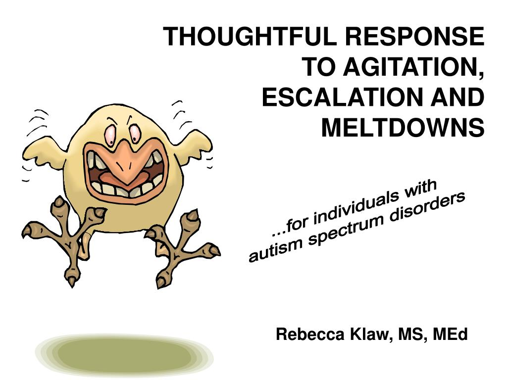 THOUGHTFUL RESPONSE TO AGITATION, ESCALATION AND MELTDOWNS