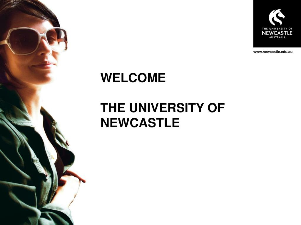 welcome the university of newcastle l.