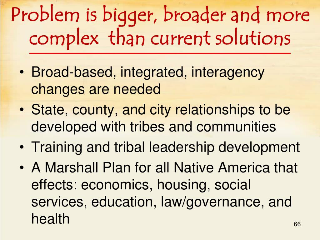 Problem is bigger, broader and more complex  than current solutions