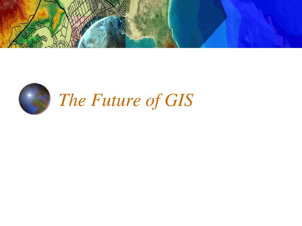 The Future of GIS