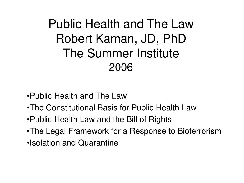 public health and the law robert kaman jd phd the summer institute 2006 l.
