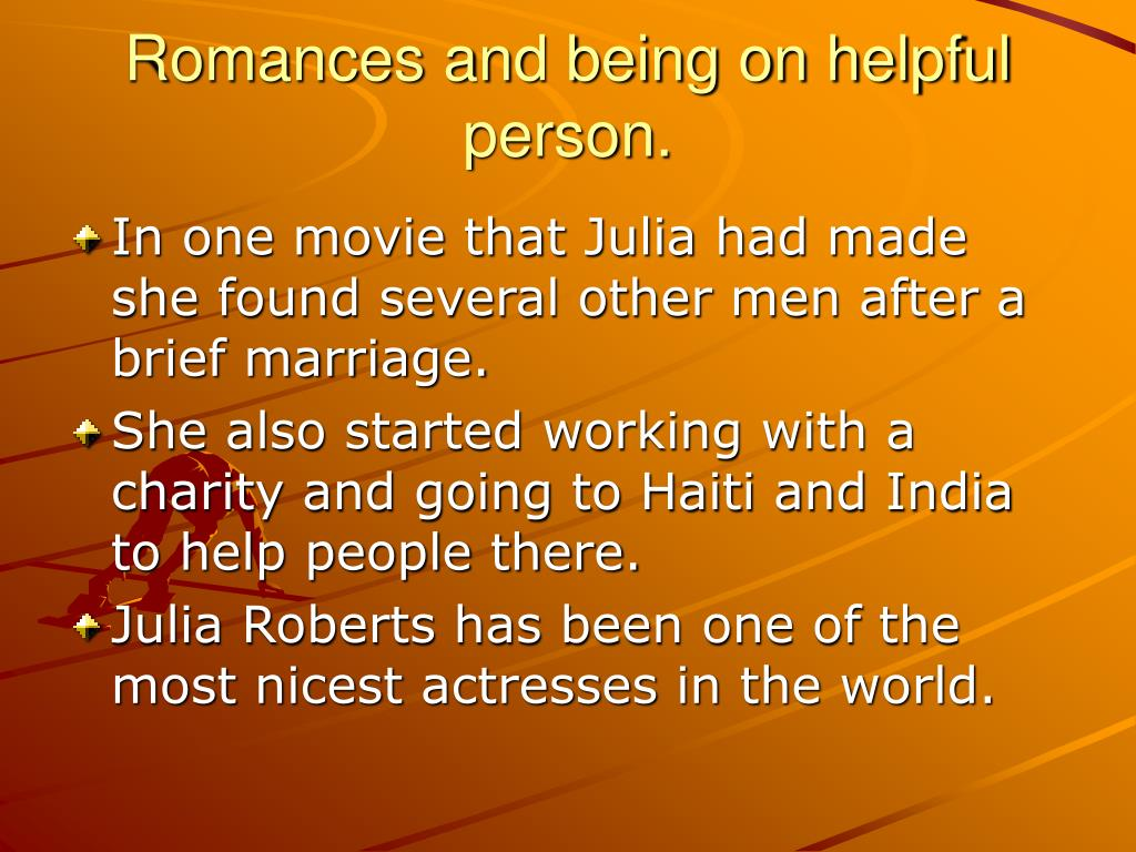 Romances and being on helpful person.