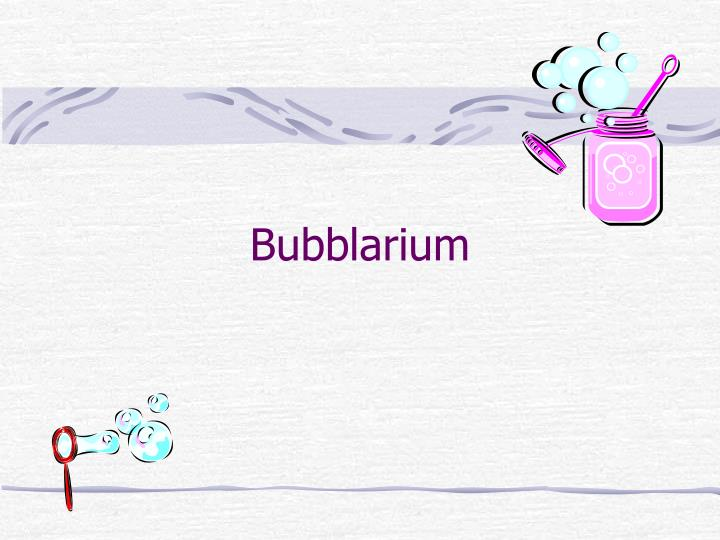 Bubblarium