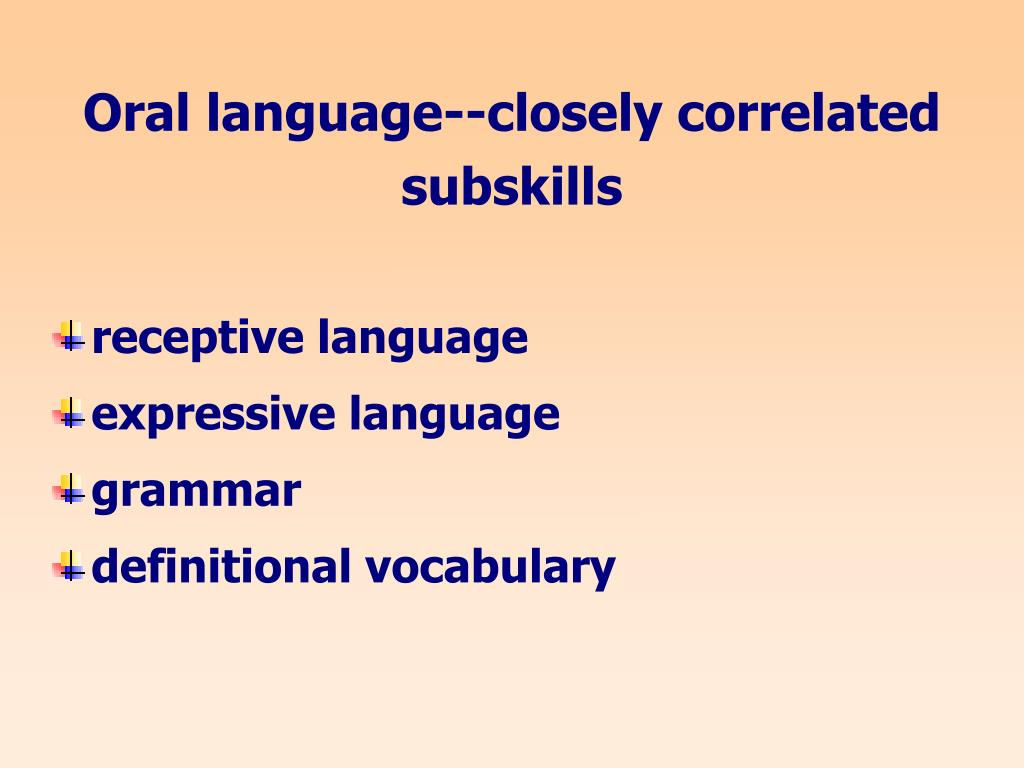 Oral language--closely correlated subskills