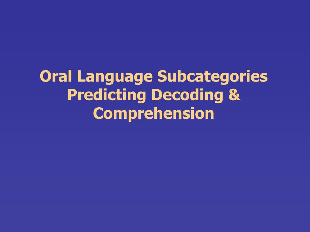 Oral Language Subcategories Predicting Decoding & Comprehension
