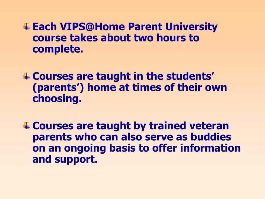 Each VIPS@Home Parent University course takes about two hours to complete.