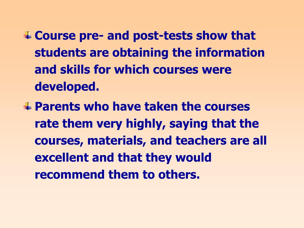 Course pre- and post-tests show that students are obtaining the information and skills for which courses were developed.