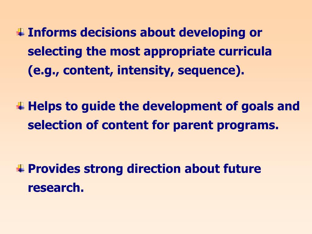 Informs decisions about developing or selecting the most appropriate curricula (e.g., content, intensity, sequence).