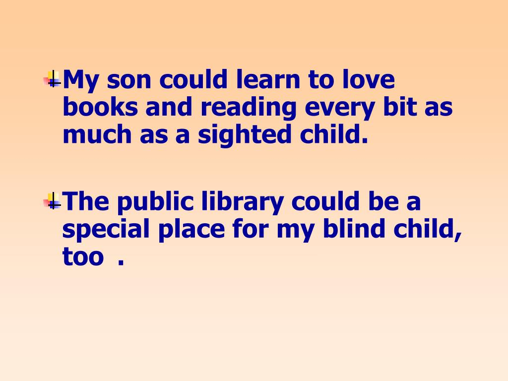 My son could learn to love books and reading every bit as much as a sighted child.