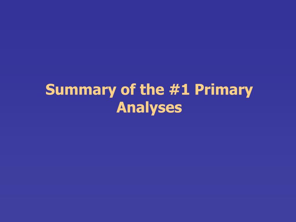 Summary of the #1 Primary Analyses
