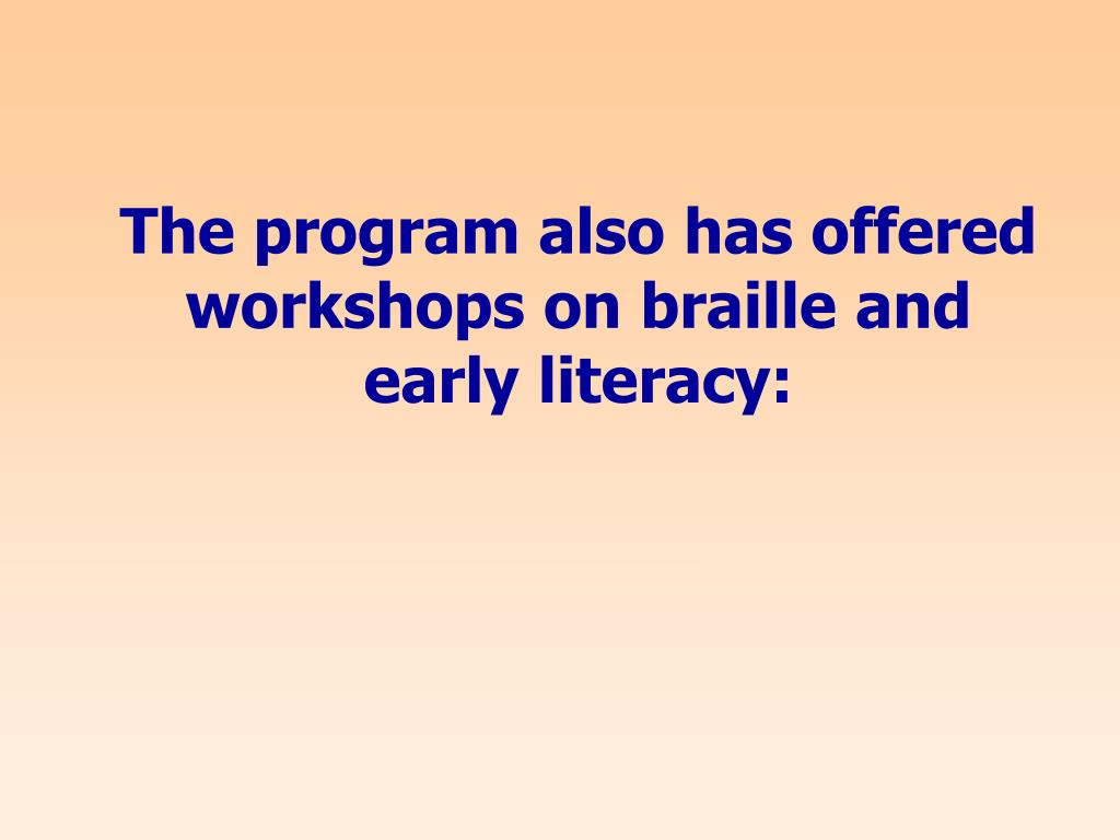 The program also has offered workshops on braille and early literacy: