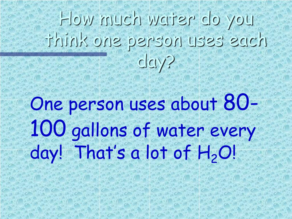 How much water do you think one person uses each day?