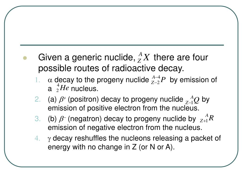 Given a generic nuclide,    there are four possible routes of radioactive decay.