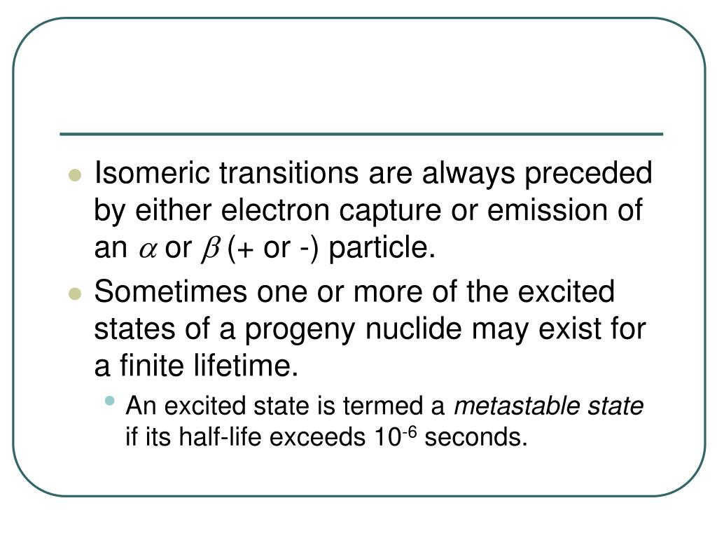 Isomeric transitions are always preceded by either electron capture or emission of an
