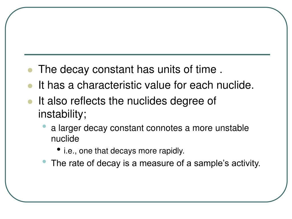 The decay constant has units of time .