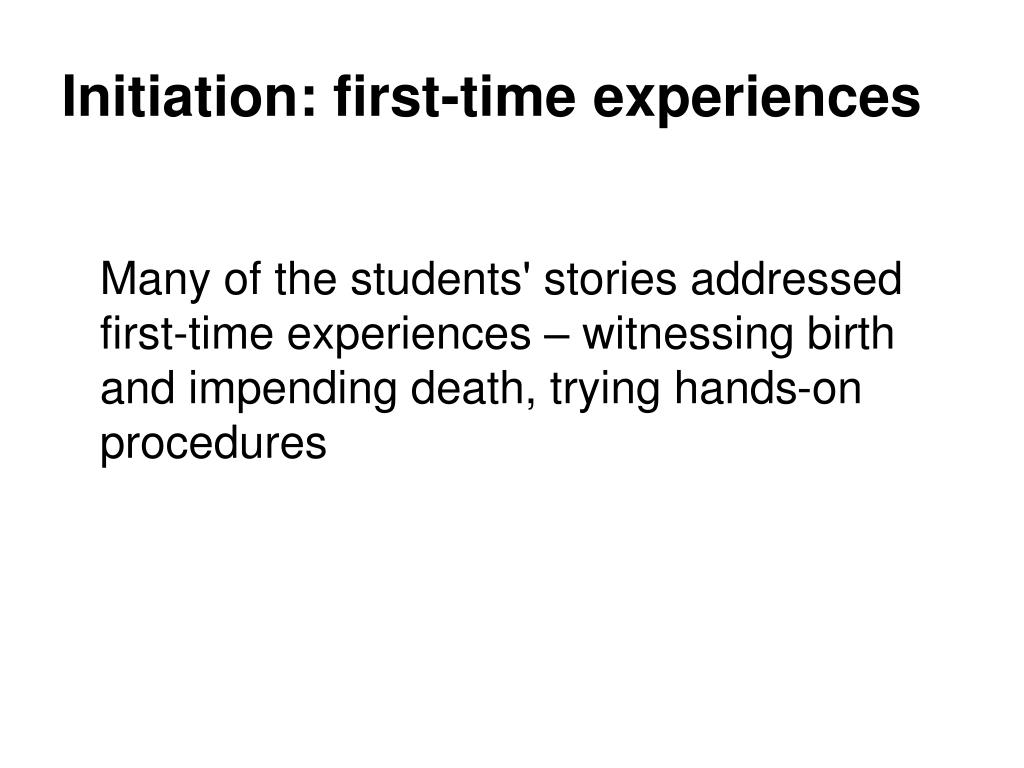 Initiation: first-time experiences