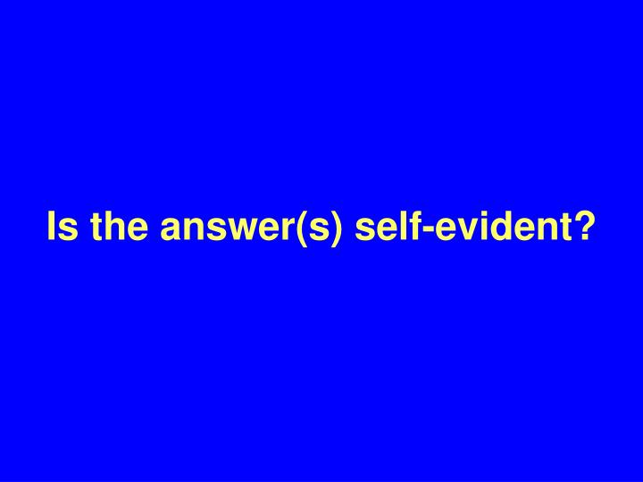 Is the answer(s) self-evident?