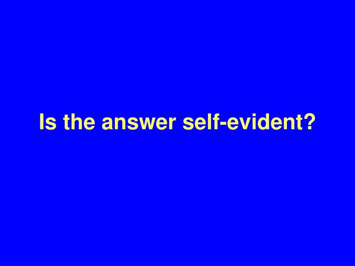 Is the answer self-evident?