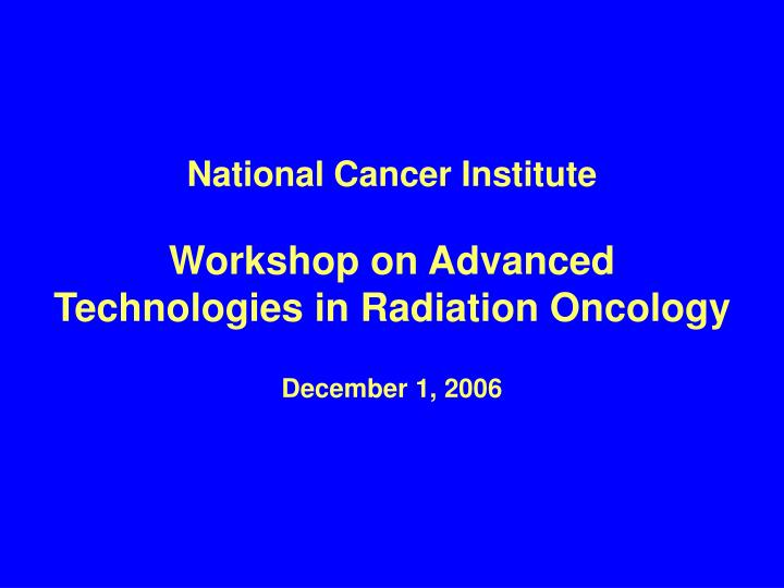 National cancer institute workshop on advanced technologies in radiation oncology december 1 2006