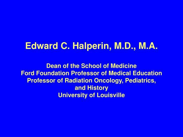 Edward C. Halperin, M.D., M.A.