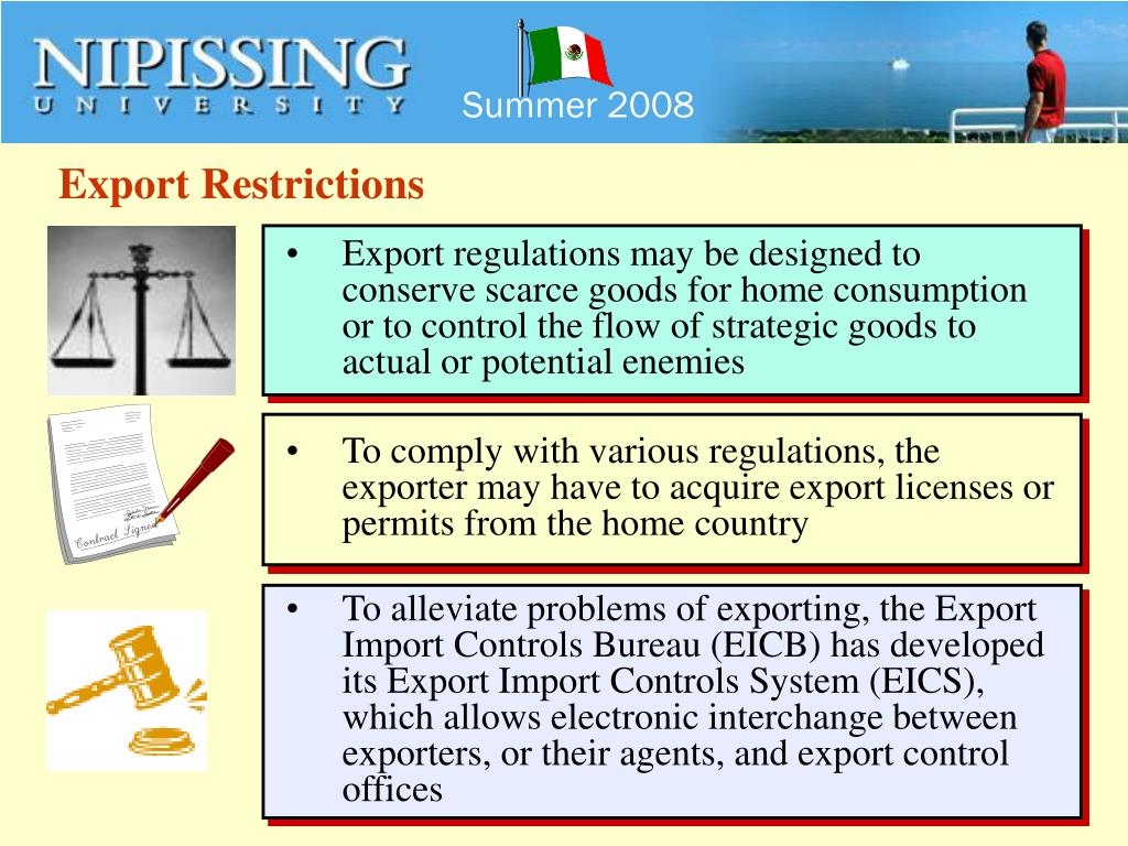 Export regulations may be designed to conserve scarce goods for home consumption or to control the flow of strategic goods to actual or potential enemies