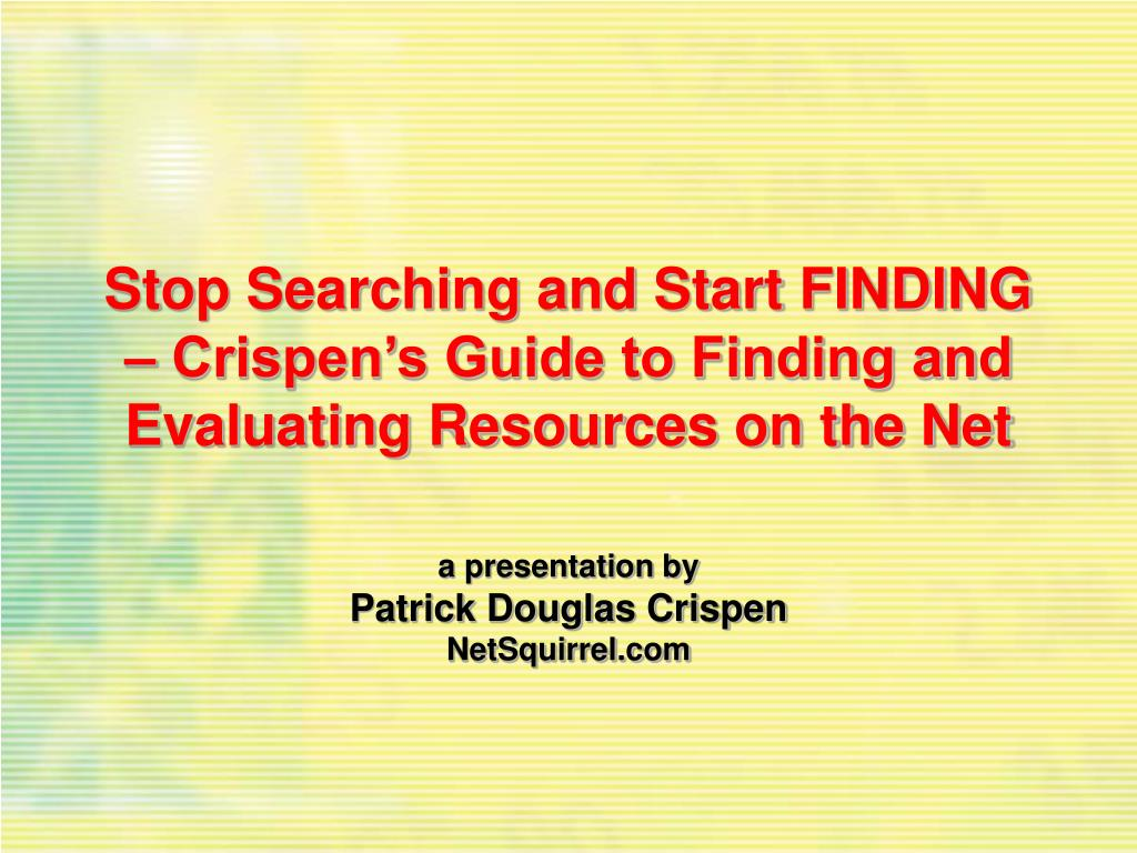 Stop Searching and Start FINDING – Crispen's Guide to Finding and Evaluating Resources on the Net