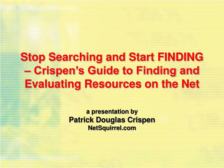 Stop searching and start finding crispen s guide to finding and evaluating resources on the net