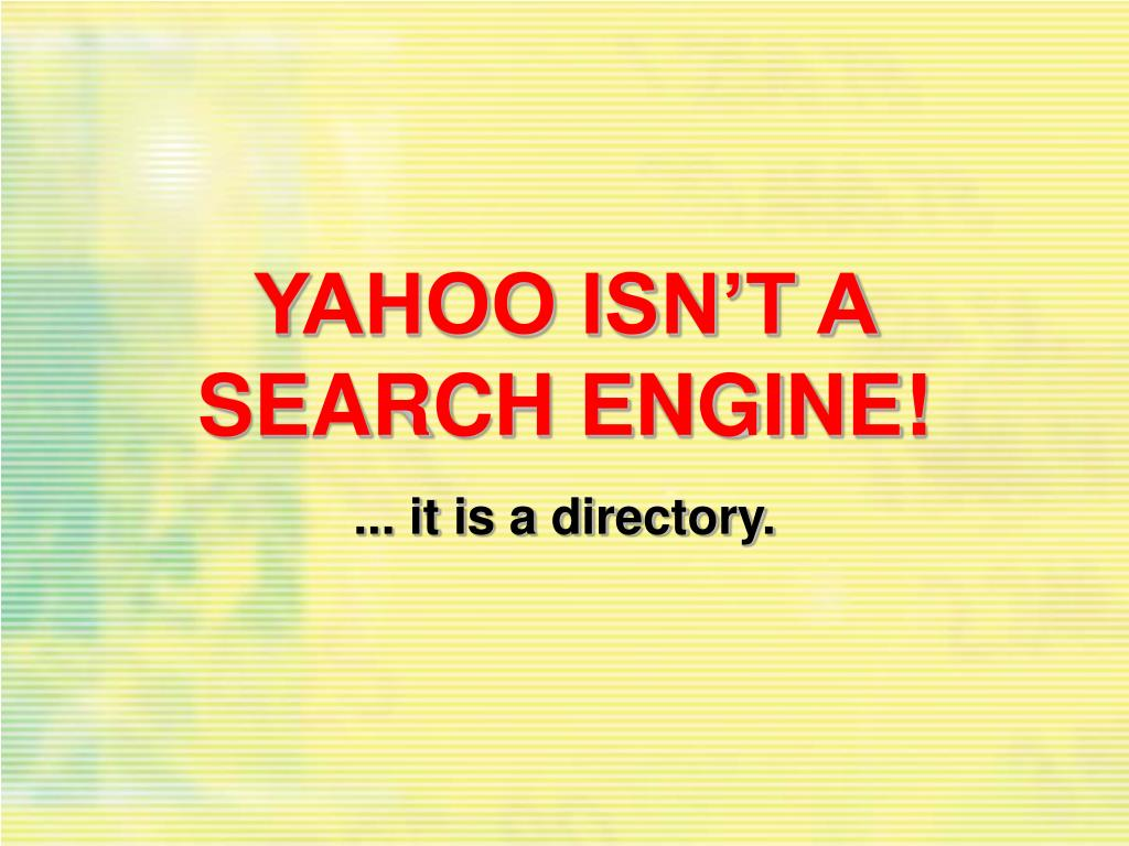 YAHOO ISN'T A SEARCH ENGINE!