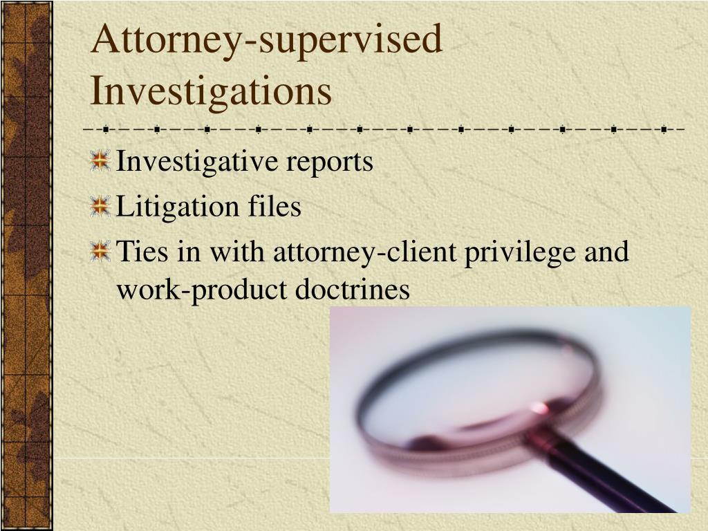 Attorney-supervised Investigations