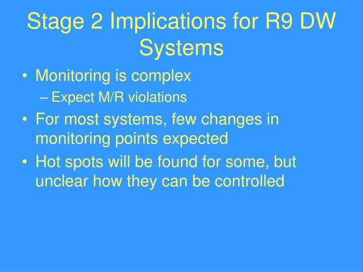 Stage 2 Implications for R9 DW Systems