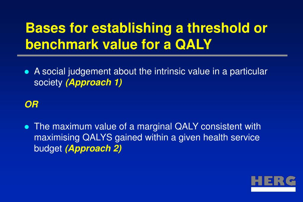 Bases for establishing a threshold or benchmark value for a QALY