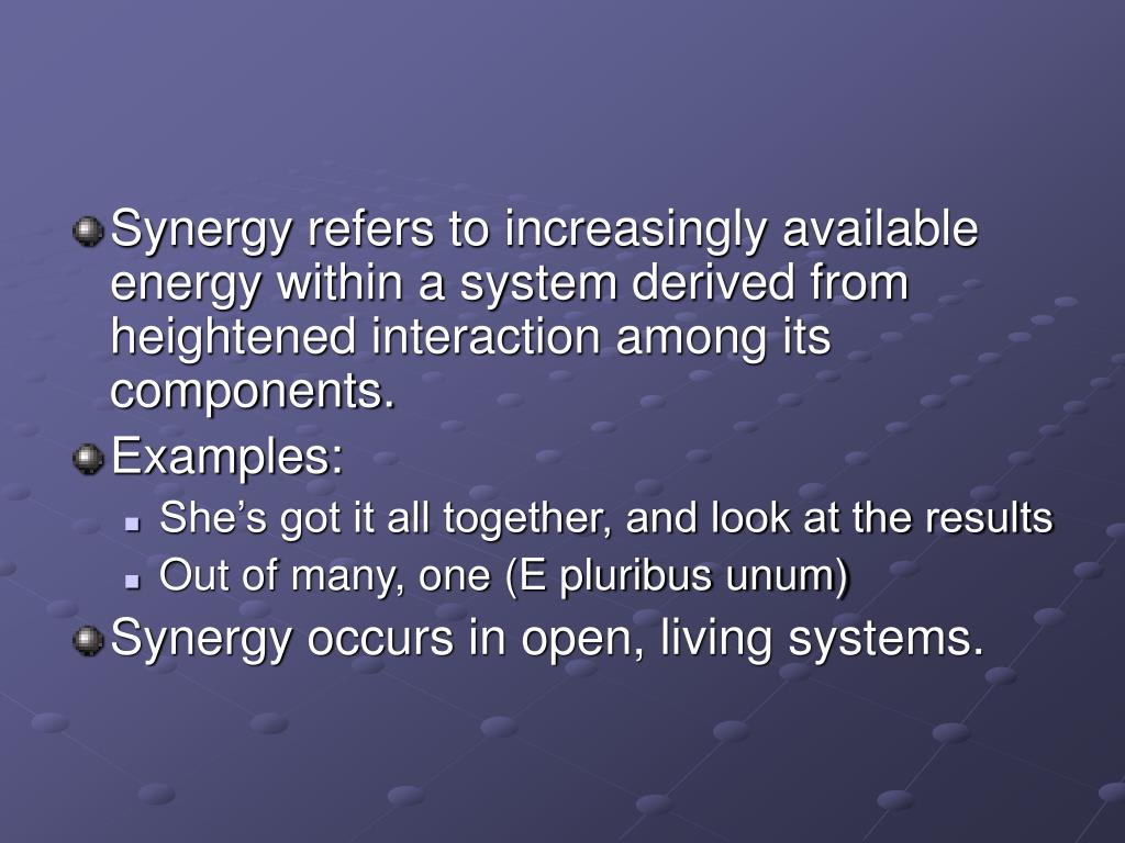 Synergy refers to increasingly available energy within a system derived from heightened interaction among its components.