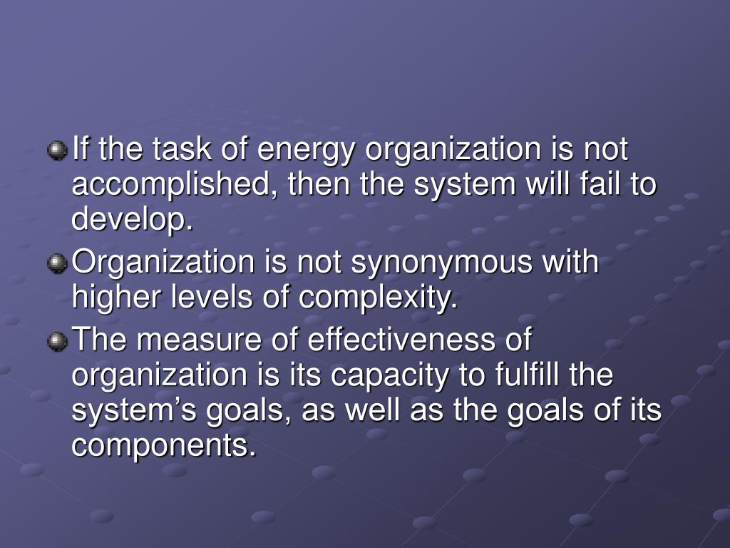 If the task of energy organization is not accomplished, then the system will fail to develop.