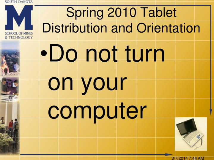 Spring 2010 tablet distribution and orientation
