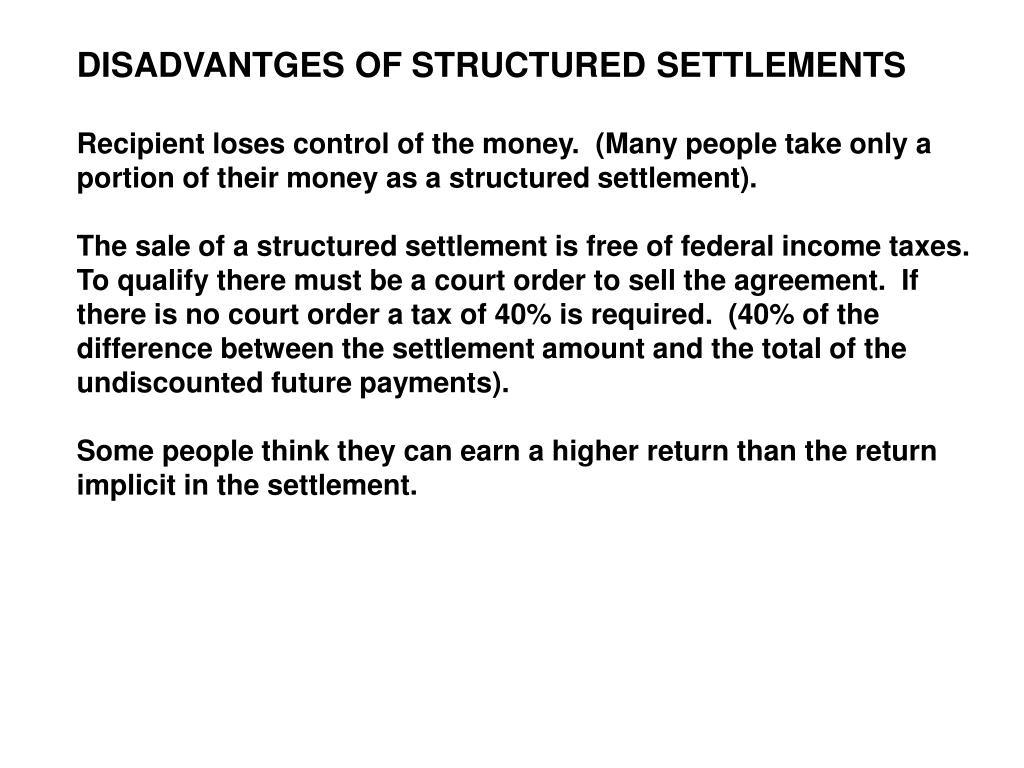 DISADVANTGES OF STRUCTURED SETTLEMENTS