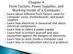 chapter 4 form factors power supplies and working inside of a computer
