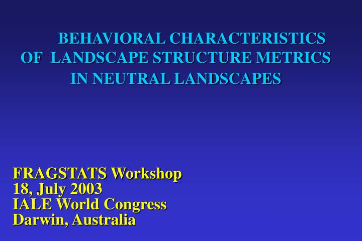 Behavioral characteristics of landscape structure metrics in neutral landscapes