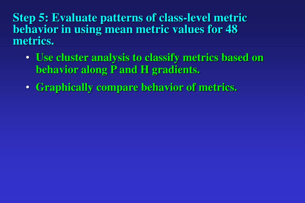 Step 5: Evaluate patterns of class-level metric behavior in using mean metric values for 48 metrics.
