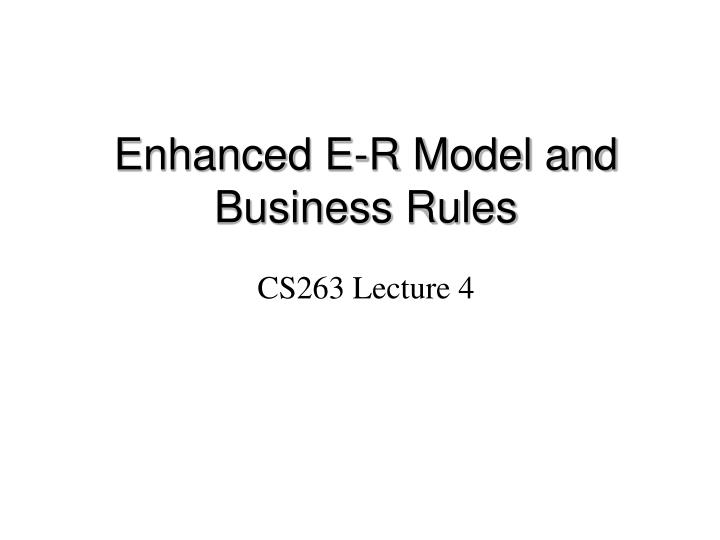 Enhanced e r model and business rules