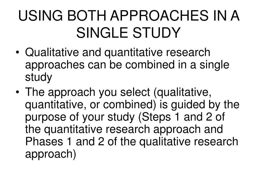 USING BOTH APPROACHES IN A SINGLE STUDY