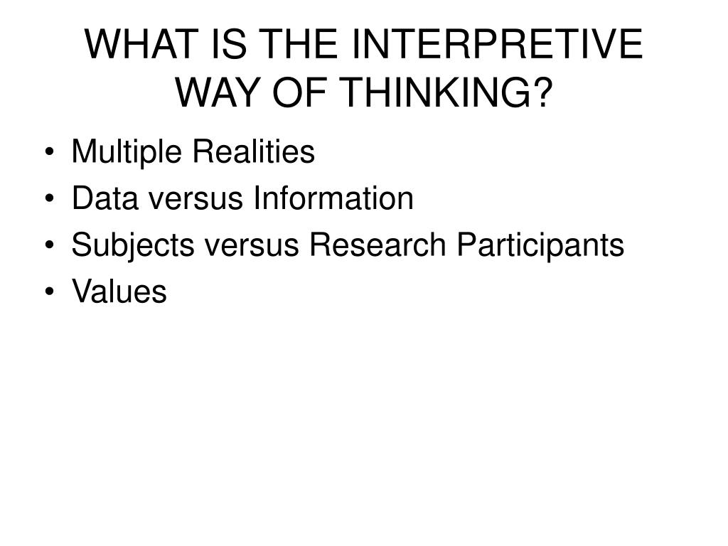 WHAT IS THE INTERPRETIVE WAY OF THINKING?