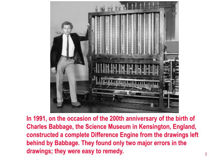 In 1991, on the occasion of the 200th anniversary of the birth of Charles Babbage, the Science Museu...