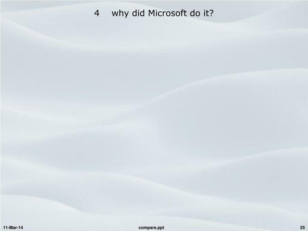 4    why did Microsoft do it?