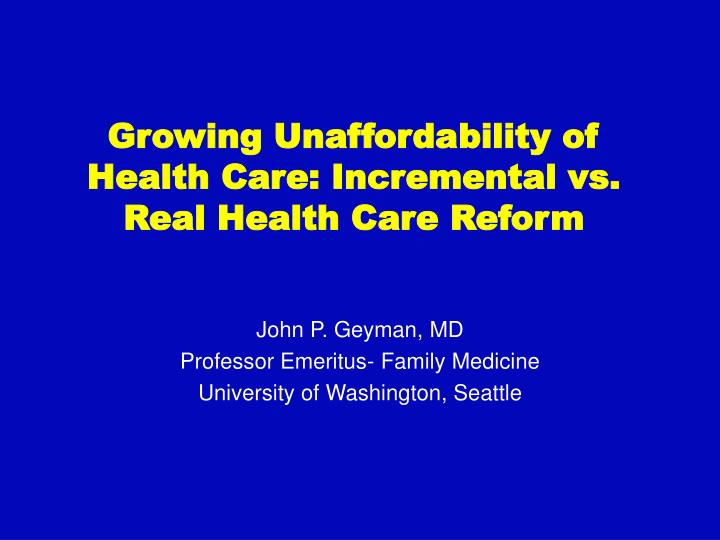 Growing unaffordability of health care incremental vs real health care reform