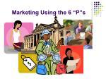 marketing using the 6 p s
