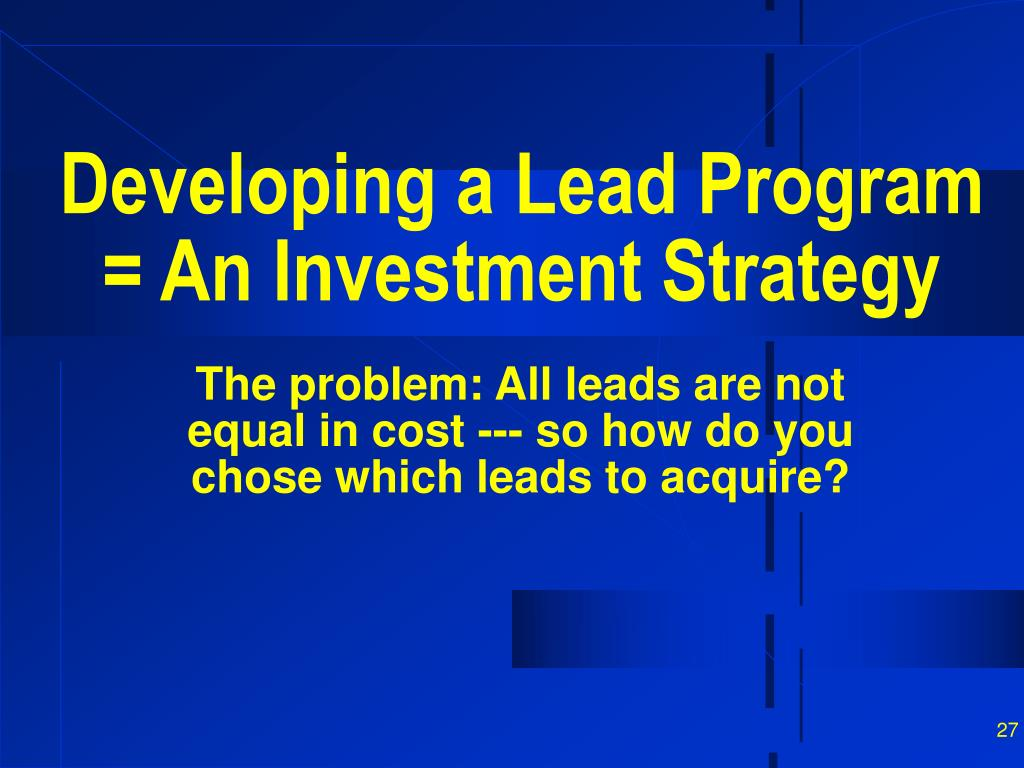 Developing a Lead Program = An Investment Strategy