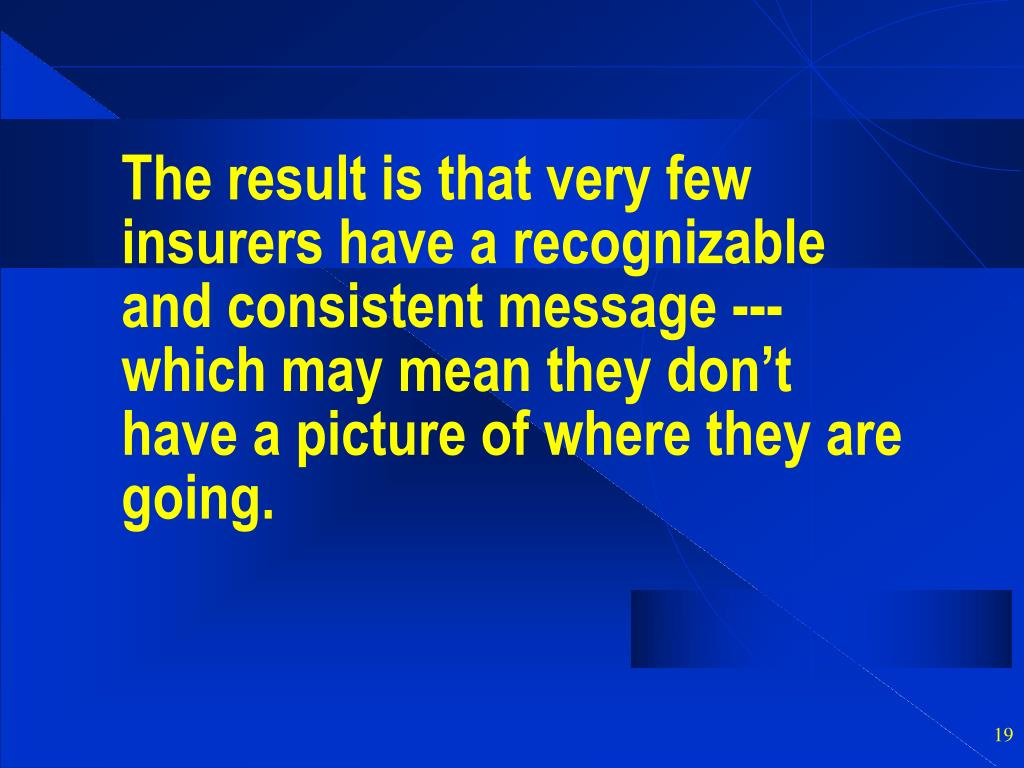 The result is that very few insurers have a recognizable and consistent message --- which may mean they don't have a picture of where they are going.