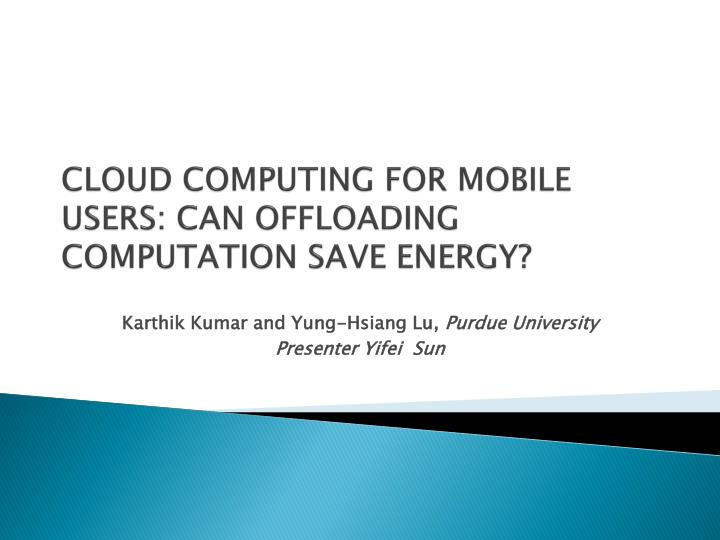 Cloud computing for mobile users can offloading computation save energy